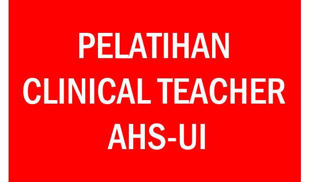 Pelatihan Clinical Teacher AHS-UI